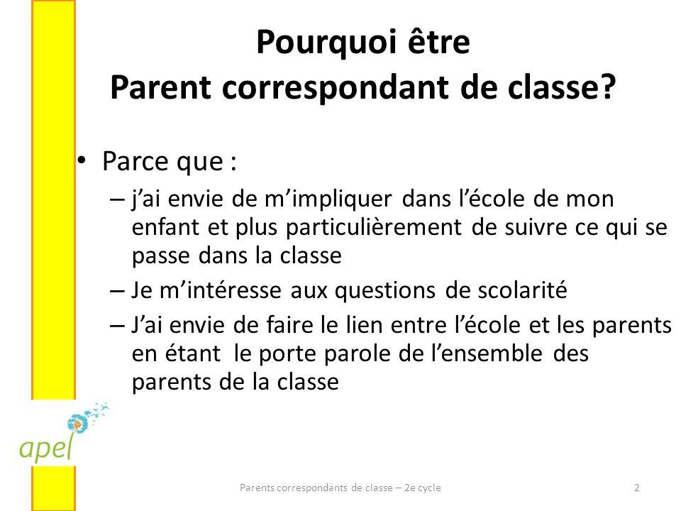Pourquoi être Parent correspondant de classe? Parce que : – jai envie de mimpliquer dans lécole de mon enfant et plus particulièrement de suivre ce qu