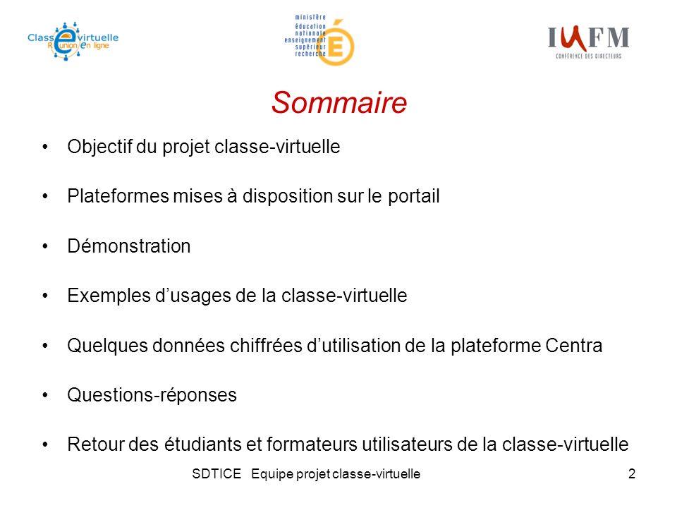 SDTICE Equipe projet classe-virtuelle2 Sommaire Objectif du projet classe-virtuelle Plateformes mises à disposition sur le portail Démonstration Exemp