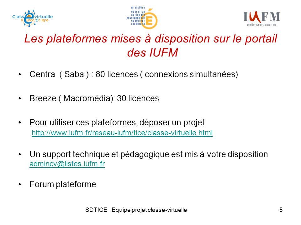SDTICE Equipe projet classe-virtuelle5 Les plateformes mises à disposition sur le portail des IUFM Centra ( Saba ) : 80 licences ( connexions simultanées) Breeze ( Macromédia): 30 licences Pour utiliser ces plateformes, déposer un projet http://www.iufm.fr/reseau-iufm/tice/classe-virtuelle.html http://www.iufm.fr/reseau-iufm/tice/classe-virtuelle.html Un support technique et pédagogique est mis à votre disposition admincv@listes.iufm.fr admincv@listes.iufm.fr Forum plateforme