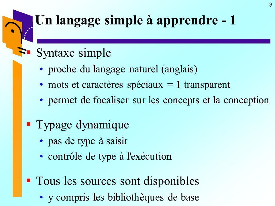 3 Un langage simple à apprendre - 1 Syntaxe simple proche du langage naturel (anglais) mots et caractères spéciaux = 1 transparent permet de focaliser