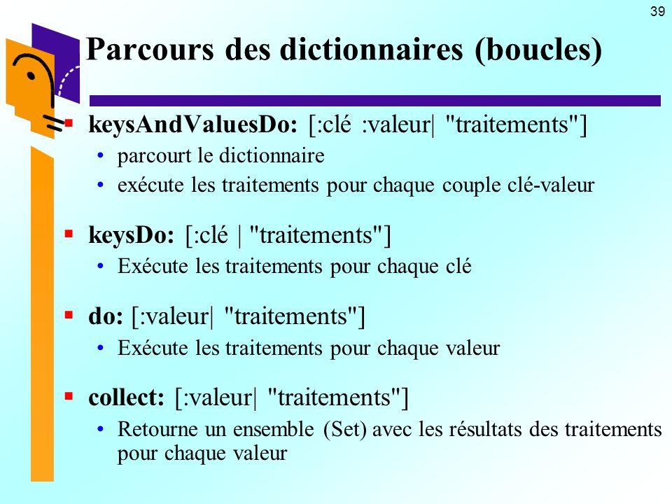 39 Parcours des dictionnaires (boucles) keysAndValuesDo: [:clé :valeur|