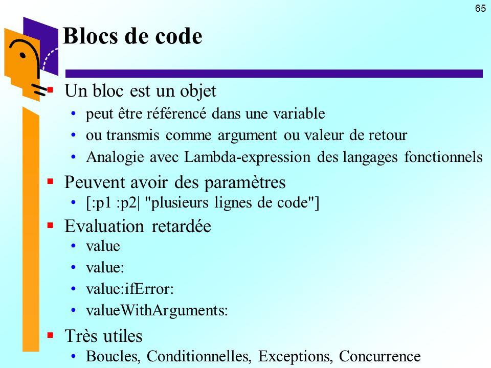 65 Blocs de code Un bloc est un objet peut être référencé dans une variable ou transmis comme argument ou valeur de retour Analogie avec Lambda-expres