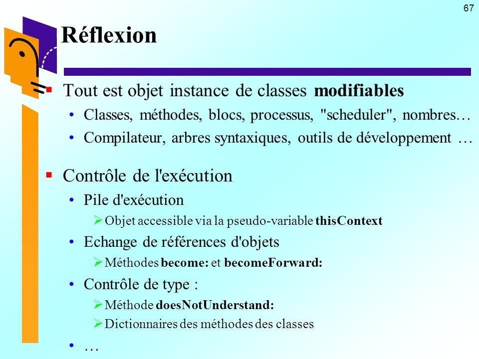 67 Réflexion Tout est objet instance de classes modifiables Classes, méthodes, blocs, processus,
