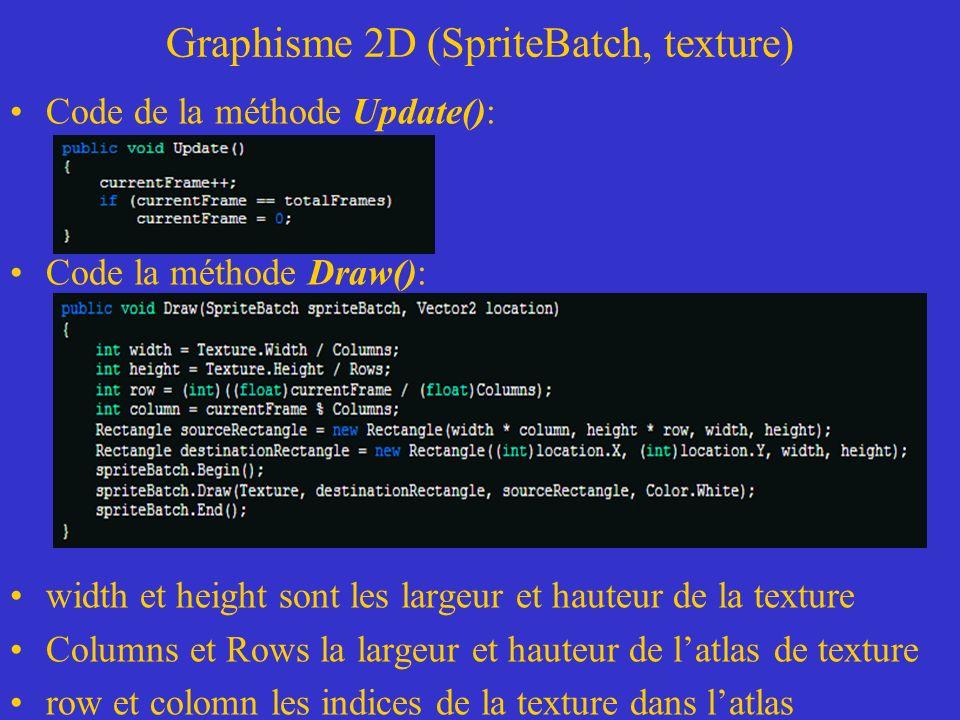 Graphisme 2D (SpriteBatch, texture) Code de la méthode Update(): Code la méthode Draw(): width et height sont les largeur et hauteur de la texture Col