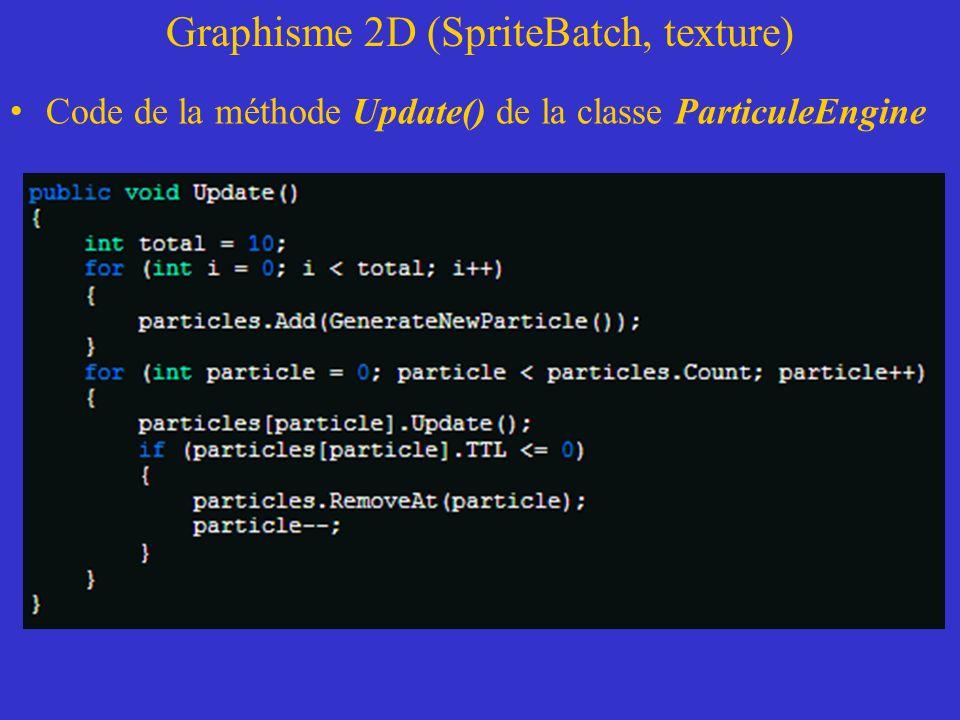 Graphisme 2D (SpriteBatch, texture) Code de la méthode Update() de la classe ParticuleEngine