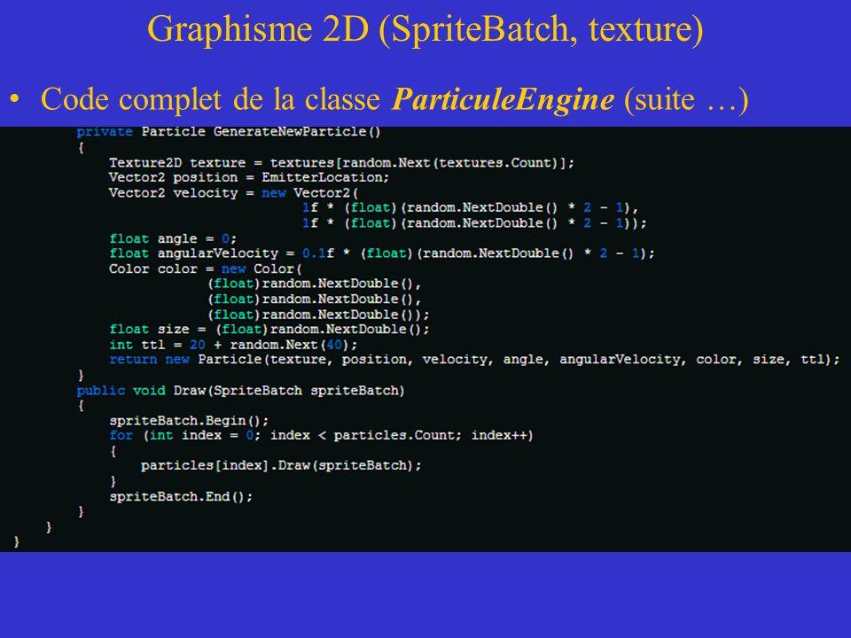 Graphisme 2D (SpriteBatch, texture) Code complet de la classe ParticuleEngine (suite …)