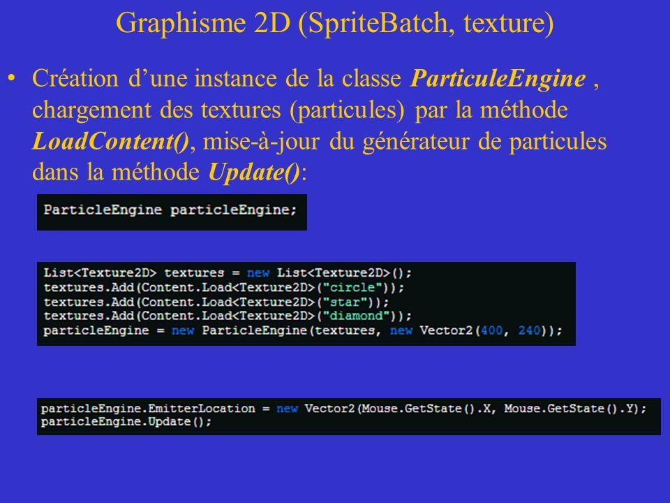Graphisme 2D (SpriteBatch, texture) Création dune instance de la classe ParticuleEngine, chargement des textures (particules) par la méthode LoadConte
