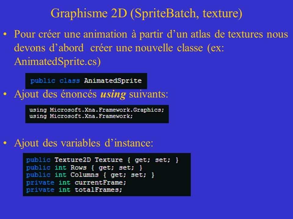 Graphisme 2D (SpriteBatch, texture) Code de la méthode Update(): Code la méthode Draw(): width et height sont les largeur et hauteur de la texture Columns et Rows la largeur et hauteur de latlas de texture row et colomn les indices de la texture dans latlas
