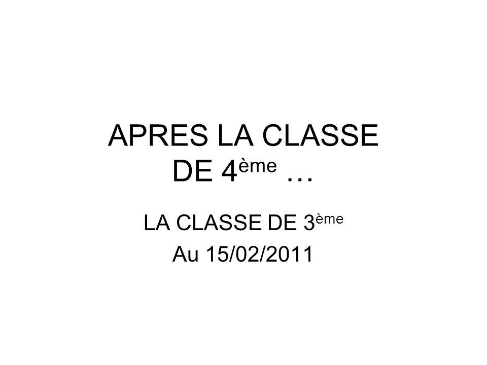 APRES LA CLASSE DE 4 ème … LA CLASSE DE 3 ème Au 15/02/2011