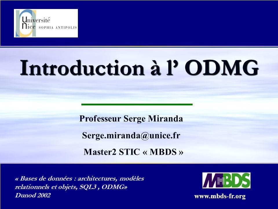 ODMG Copyright Serge Miranda Part III Introduction à l ODMG Professeur Serge Miranda Serge.miranda@unice.fr Master2 STIC « MBDS » www.mbds-fr.org « Ba