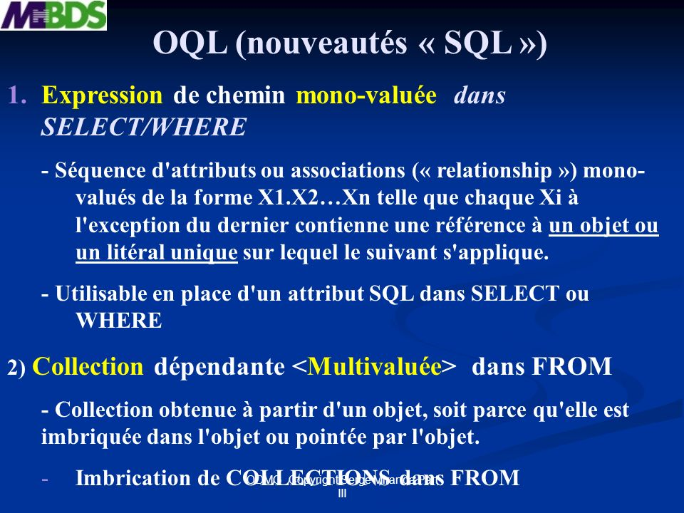 ODMG Copyright Serge Miranda Part III 1.Expression de chemin mono-valuée dans SELECT/WHERE - Séquence d'attributs ou associations (« relationship ») m