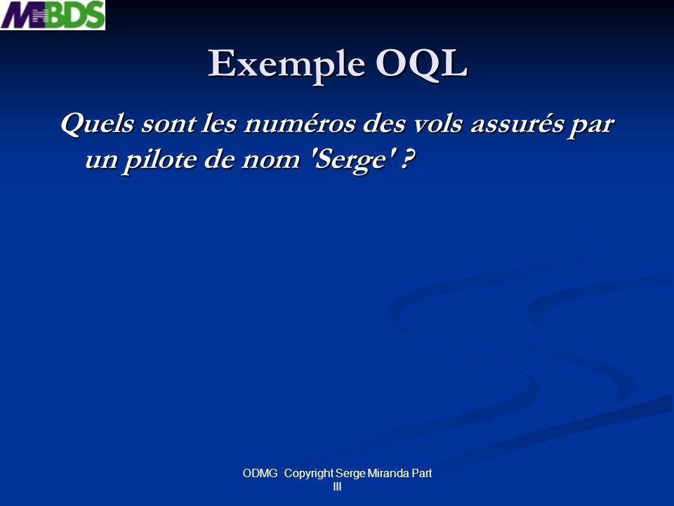 ODMG Copyright Serge Miranda Part III Exemple OQL Quels sont les numéros des vols assurés par un pilote de nom 'Serge' ?