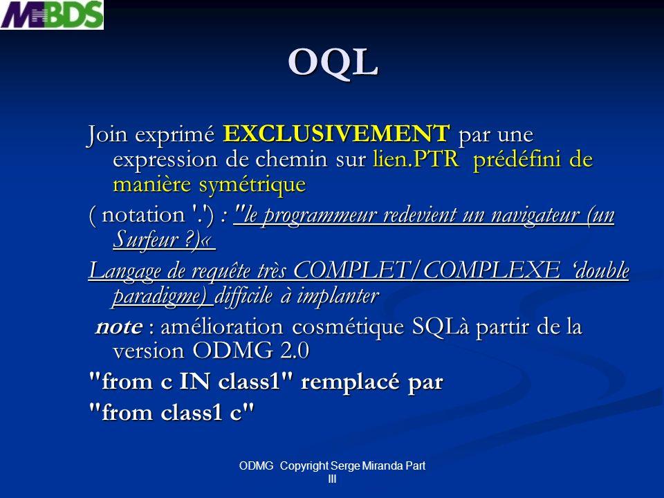 ODMG Copyright Serge Miranda Part III OQL Join exprimé EXCLUSIVEMENT par une expression de chemin sur lien.PTR prédéfini de manière symétrique ( notat