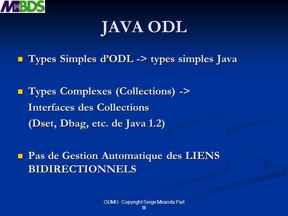 ODMG Copyright Serge Miranda Part III JAVA ODL Types Simples dODL -> types simples Java Types Simples dODL -> types simples Java Types Complexes (Coll