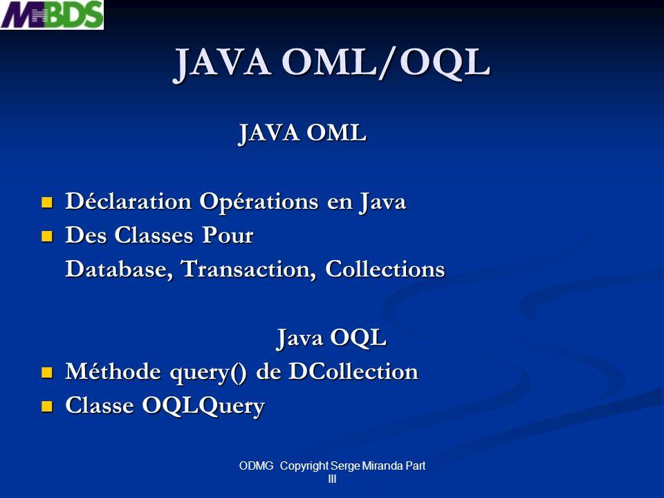 ODMG Copyright Serge Miranda Part III JAVA OML/OQL JAVA OML Déclaration Opérations en Java Déclaration Opérations en Java Des Classes Pour Des Classes