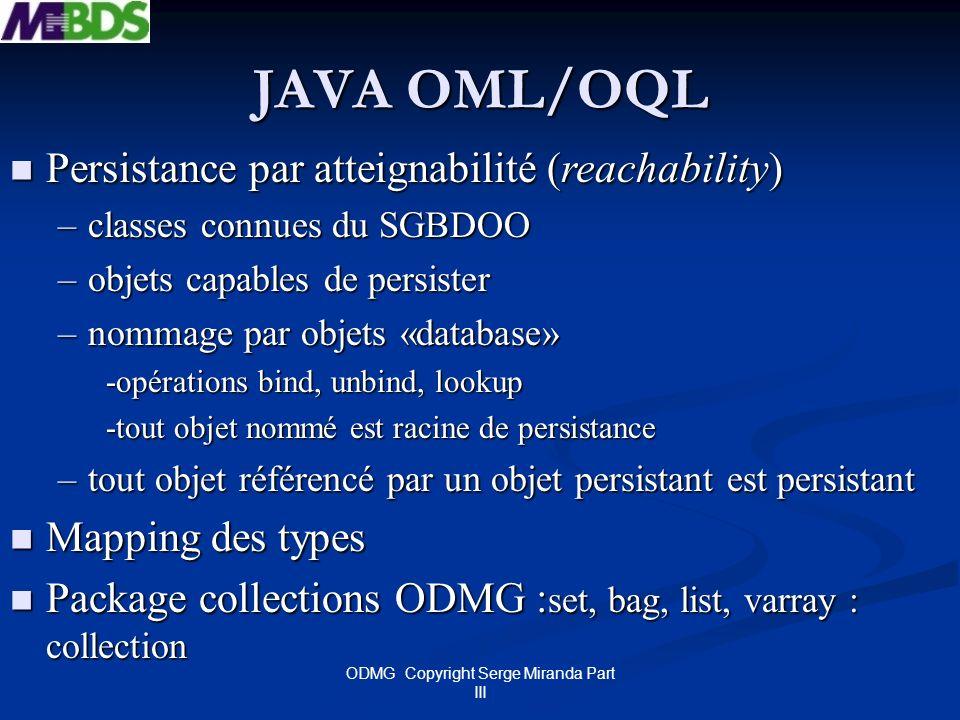 ODMG Copyright Serge Miranda Part III JAVA OML/OQL Persistance par atteignabilité (reachability) Persistance par atteignabilité (reachability) –classe