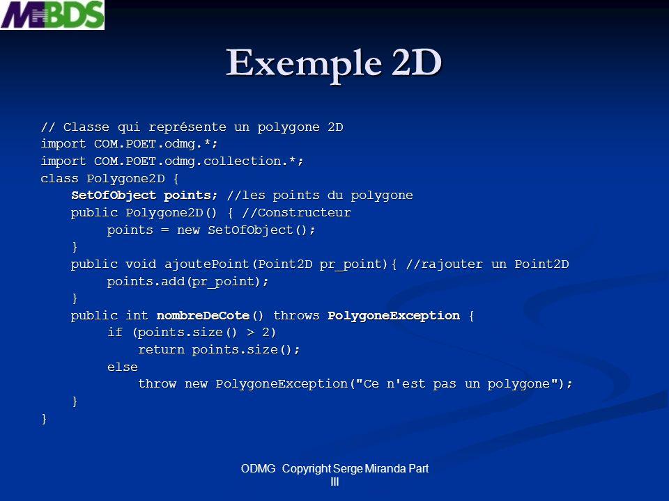 ODMG Copyright Serge Miranda Part III Exemple 2D // Classe qui représente un polygone 2D import COM.POET.odmg.*; import COM.POET.odmg.collection.*; cl