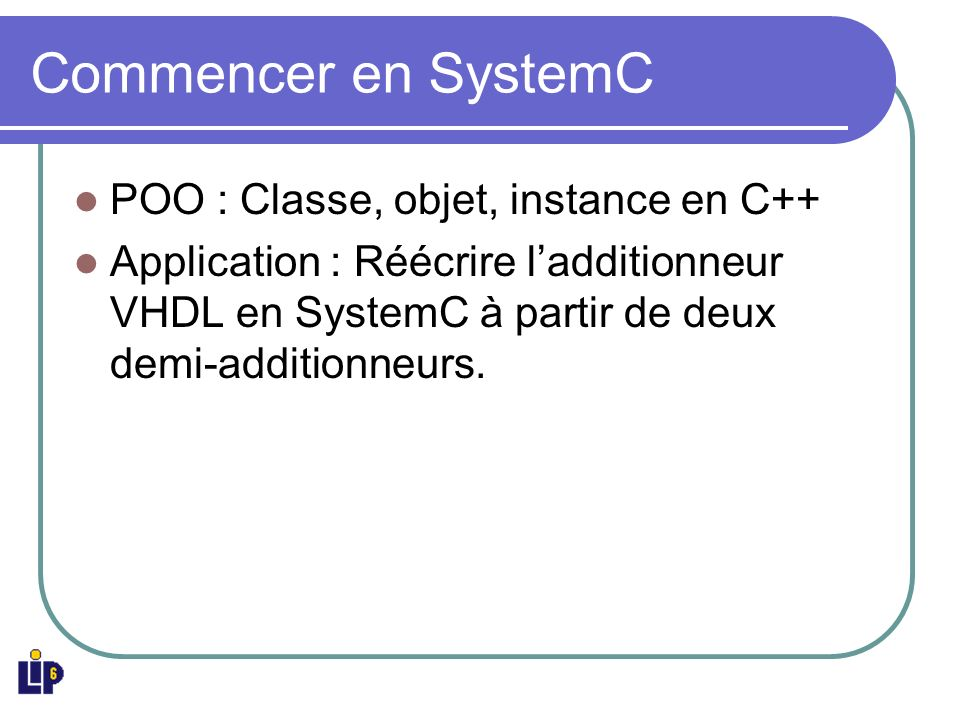 SC_METHOD (2) // File : half_adder.cpp #include half_adder.h void half_adder::prc_half_adder() { sum = a ^ b; carry = a & b; }