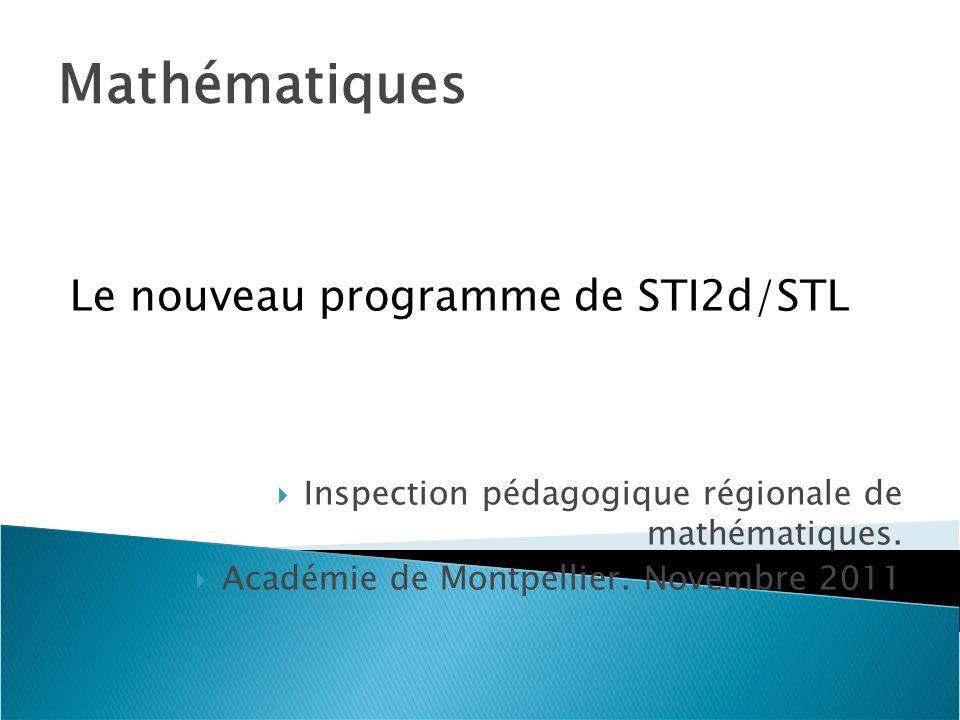 Mathématiques Le nouveau programme de STI2d/STL Inspection pédagogique régionale de mathématiques.