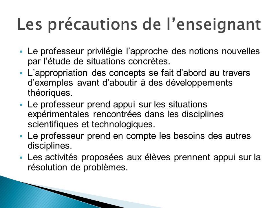 Les précautions de lenseignant Le professeur privilégie lapproche des notions nouvelles par létude de situations concrètes.