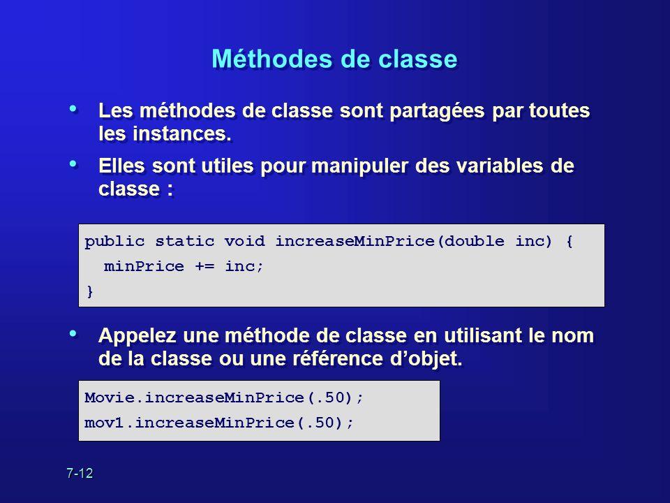 7-12 Méthodes de classe Les méthodes de classe sont partagées par toutes les instances.