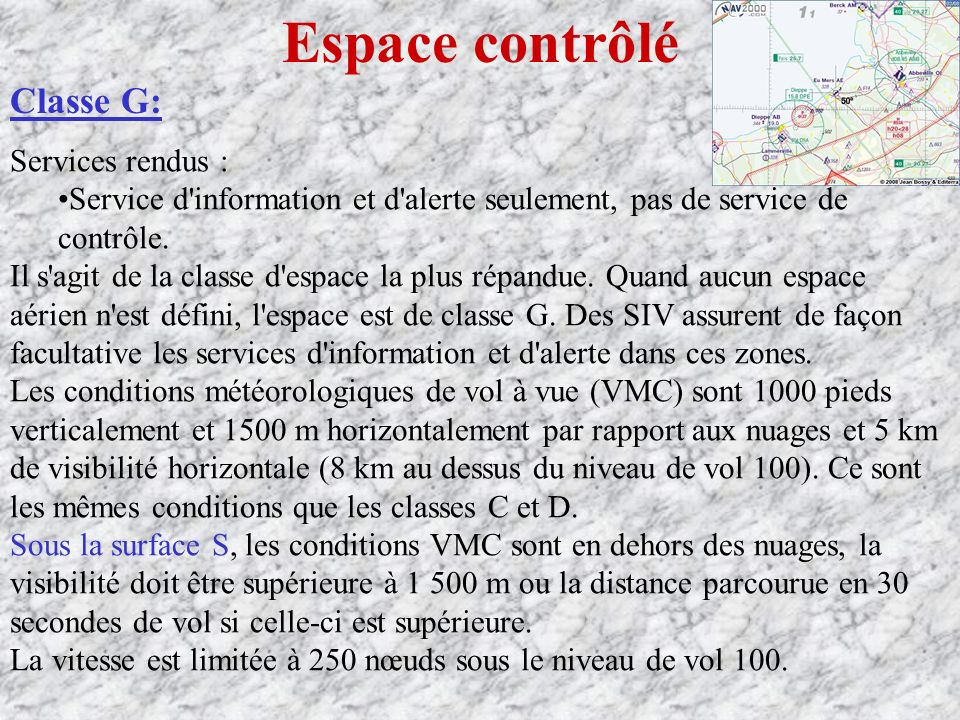 Espace contrôlé Classe G: Services rendus : Service d information et d alerte seulement, pas de service de contrôle.