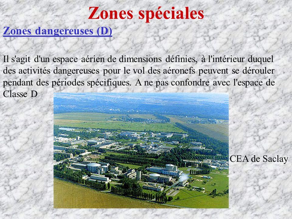 Zones spéciales Zones dangereuses (D) Il s agit d un espace aérien de dimensions définies, à l intérieur duquel des activités dangereuses pour le vol des aéronefs peuvent se dérouler pendant des périodes spécifiques.
