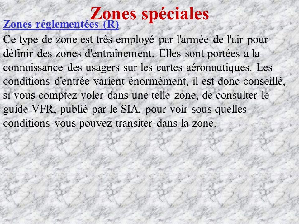 Zones spéciales Zones réglementées (R) Ce type de zone est très employé par l armée de l air pour définir des zones d entraînement.