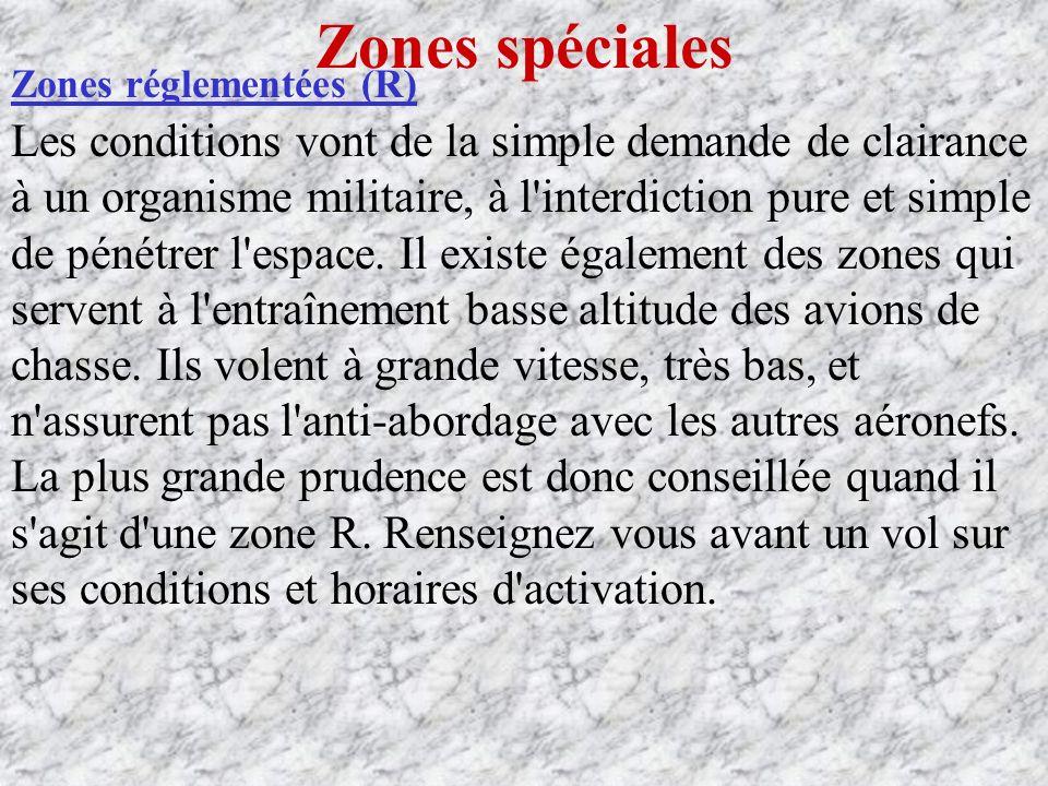Zones spéciales Zones réglementées (R) Les conditions vont de la simple demande de clairance à un organisme militaire, à l interdiction pure et simple de pénétrer l espace.