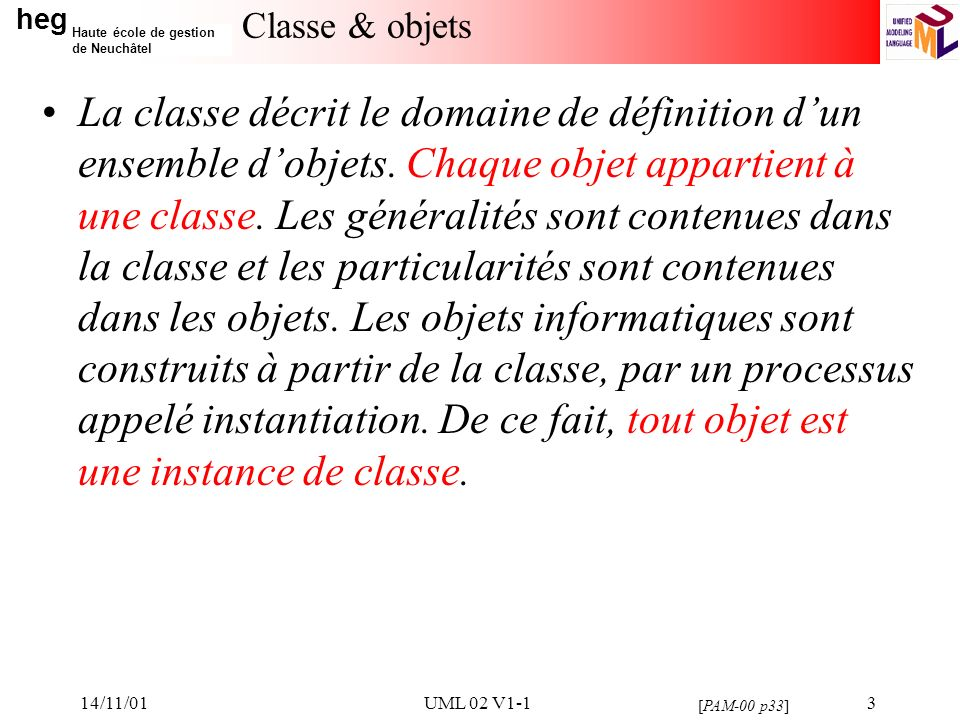 heg Haute école de gestion de Neuchâtel 14/11/01UML 02 V1-13 Classe & objets La classe décrit le domaine de définition dun ensemble dobjets.