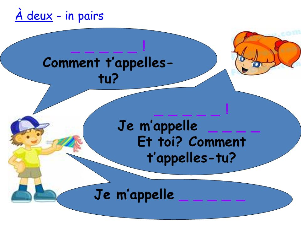 _ _ _ _ _ .Comment tappelles- tu. _ _ _ _ _ . Je mappelle _ _ _ _ Et toi.