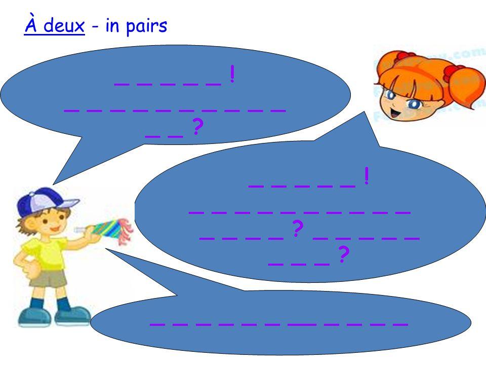 _ _ _ _ _ ! Comment tappelles- tu? _ _ _ _ _ ! _ _ _ _ _ Et toi? Comment tappelles-tu? _ _ _ _ _ _ __ _ _ _ _ À deux - in pairs
