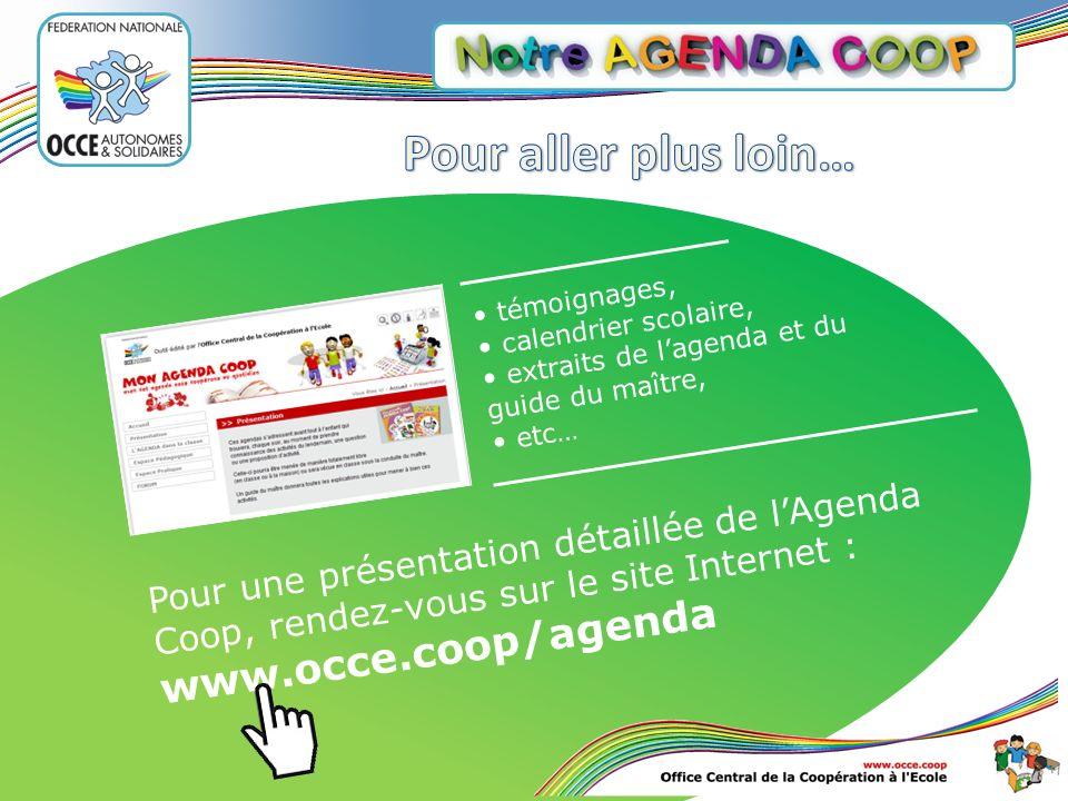 Pour une présentation détaillée de lAgenda Coop, rendez-vous sur le site Internet : www.occe.coop/agenda témoignages, calendrier scolaire, extraits de