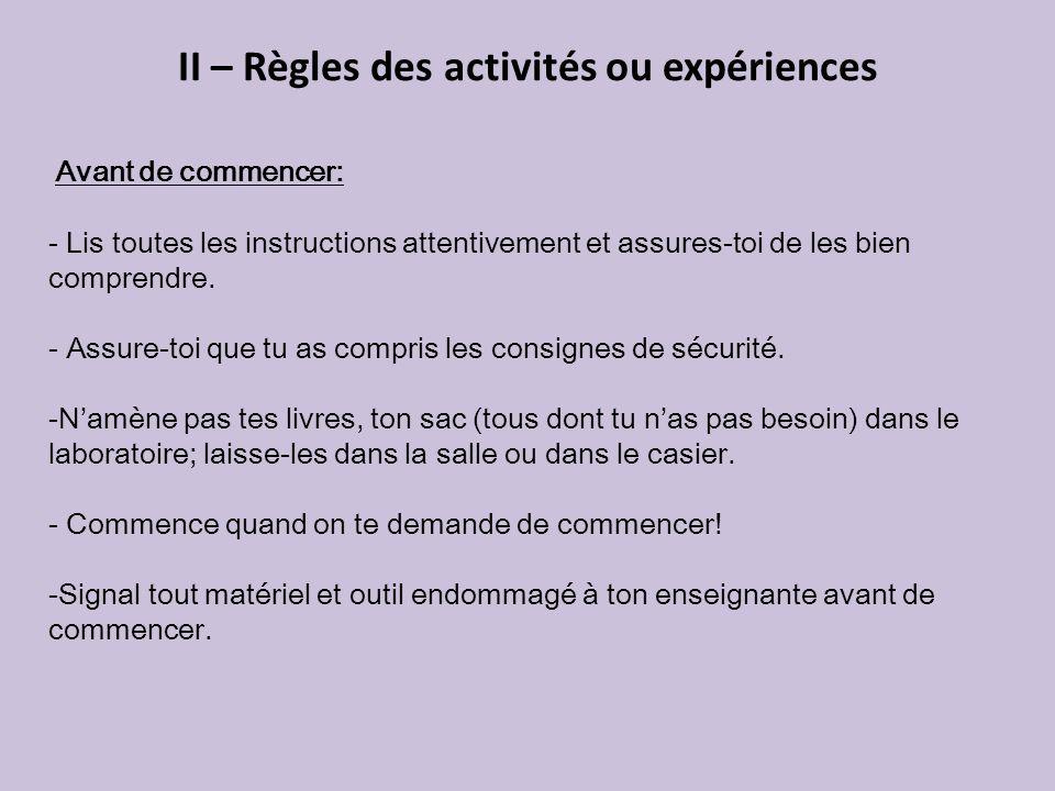 II – Règles des activités ou expériences Avant de commencer: - Lis toutes les instructions attentivement et assures-toi de les bien comprendre. - Assu