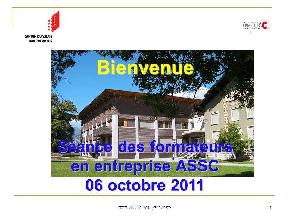 FEE /06.10.2011/YC/CSP 1 Bienvenue Séance des formateurs en entreprise ASSC 06 octobre 2011