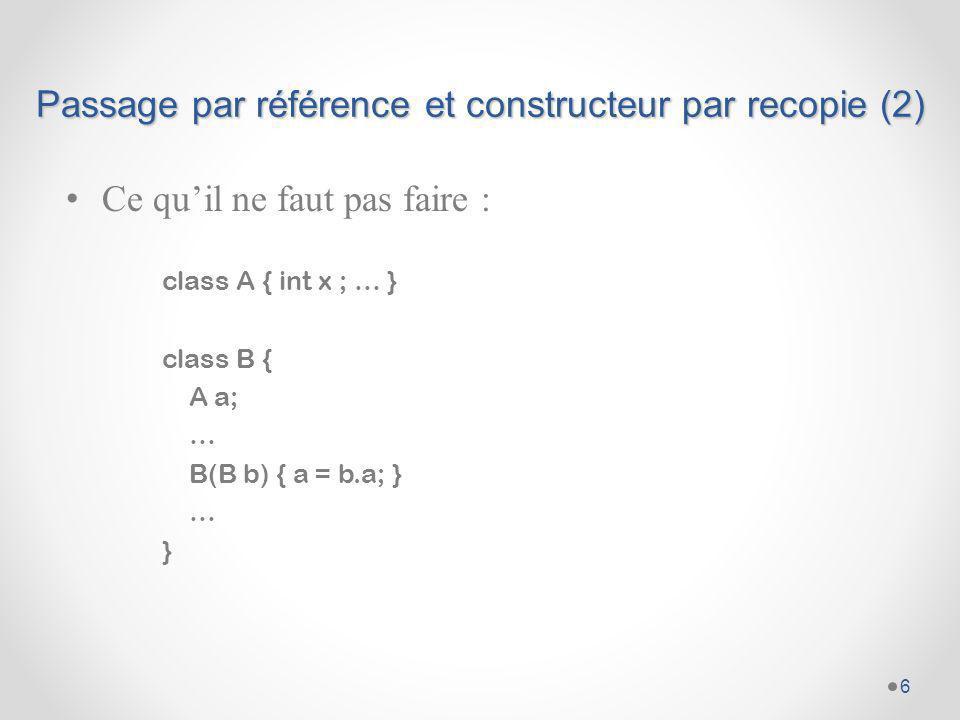 Passage par référence et constructeur par recopie(3) 7 A x=0 B o1 B o1 = new B(); B o2 = new B(o1); o2 B O2.a.x = 1; x=1