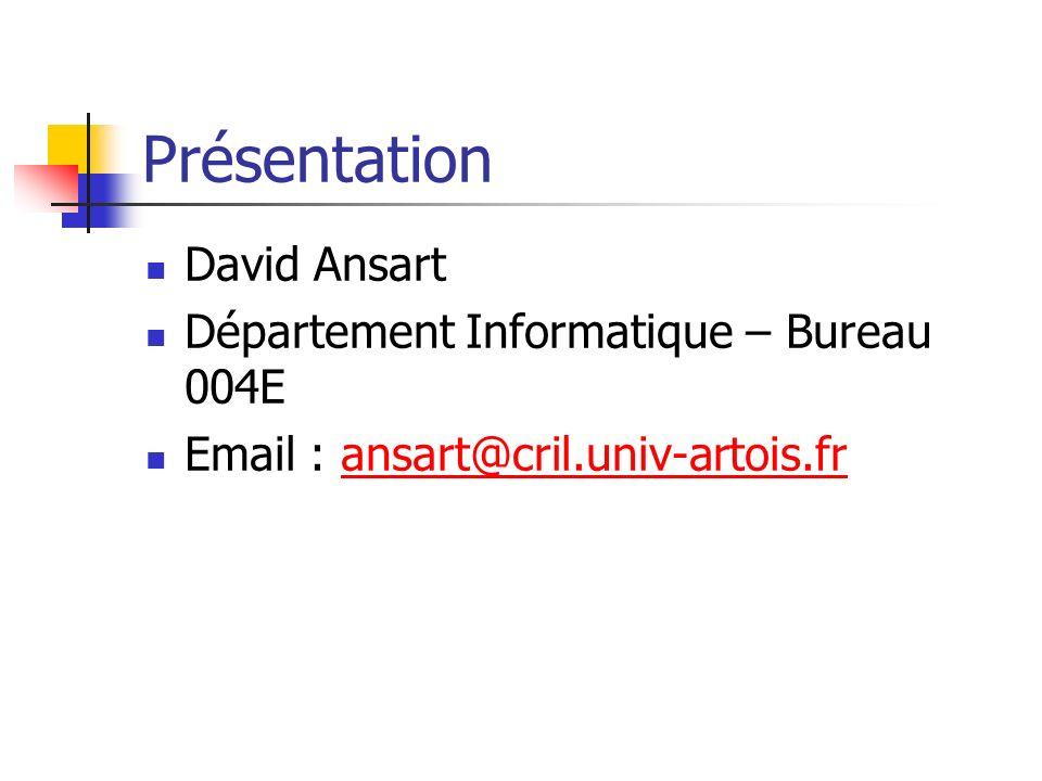 Présentation David Ansart Département Informatique – Bureau 004E Email : ansart@cril.univ-artois.fransart@cril.univ-artois.fr