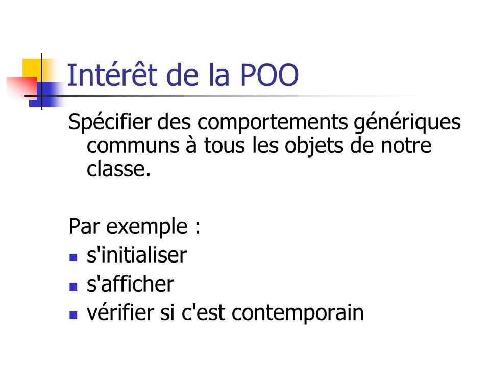 Intérêt de la POO Spécifier des comportements génériques communs à tous les objets de notre classe.