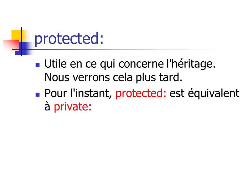 protected: Utile en ce qui concerne l héritage.Nous verrons cela plus tard.