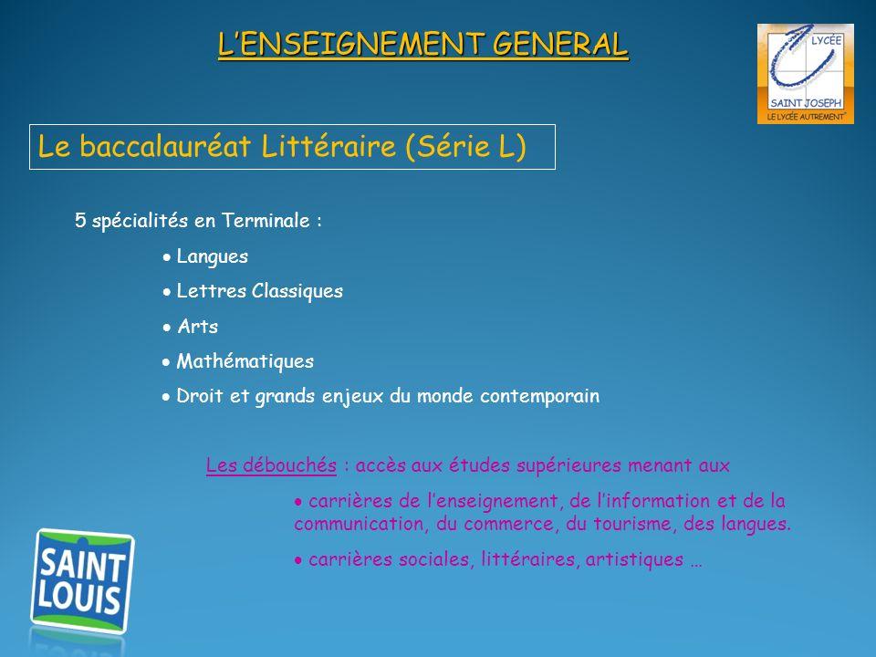 LENSEIGNEMENT GENERAL Le baccalauréat Littéraire (Série L) 5 spécialités en Terminale : Langues Lettres Classiques Arts Mathématiques Droit et grands