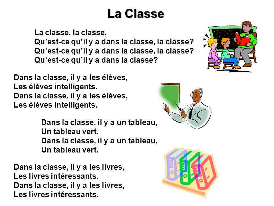 La Classe La classe, la classe, Quest-ce quil y a dans la classe, la classe? Quest-ce quil y a dans la classe? Dans la classe, il y a les élèves, Les