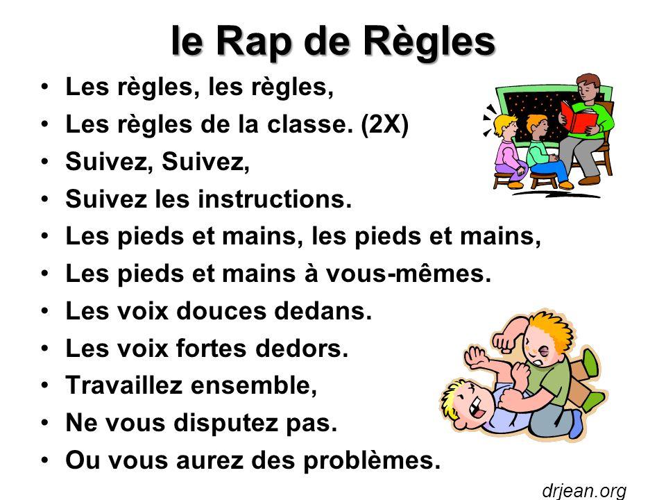 le Rap de Règles Les règles, les règles, Les règles de la classe. (2X) Suivez, Suivez les instructions. Les pieds et mains, les pieds et mains, Les pi