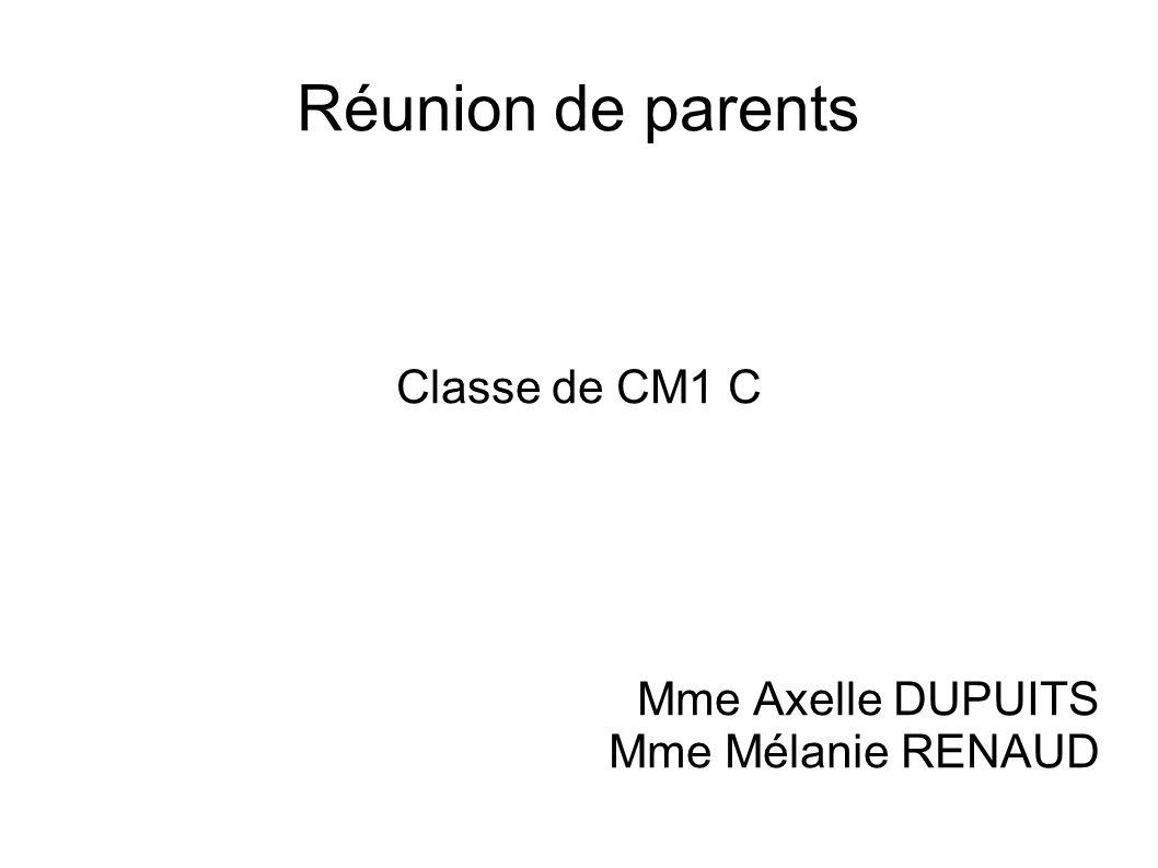 Réunion de parents Classe de CM1 C Mme Axelle DUPUITS Mme Mélanie RENAUD