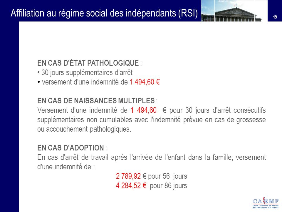 19 Affiliation au régime social des indépendants (RSI) EN CAS D'ÉTAT PATHOLOGIQUE : 30 jours supplémentaires d'arrêt versement d'une indemnité de 1 49