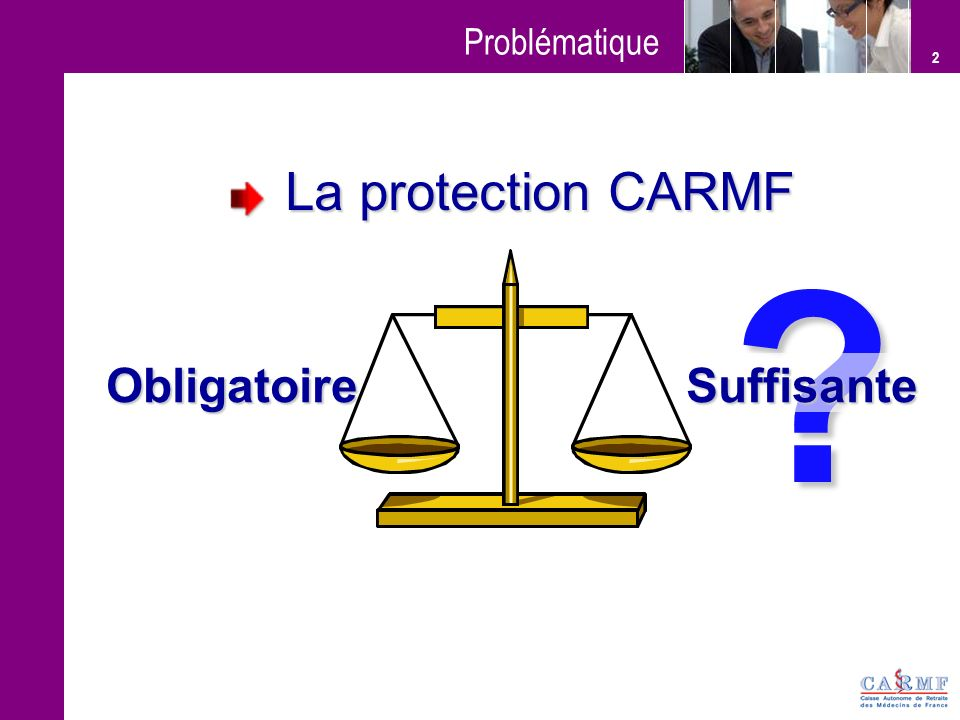 2 ? Suffisante La protection CARMF Obligatoire Problématique