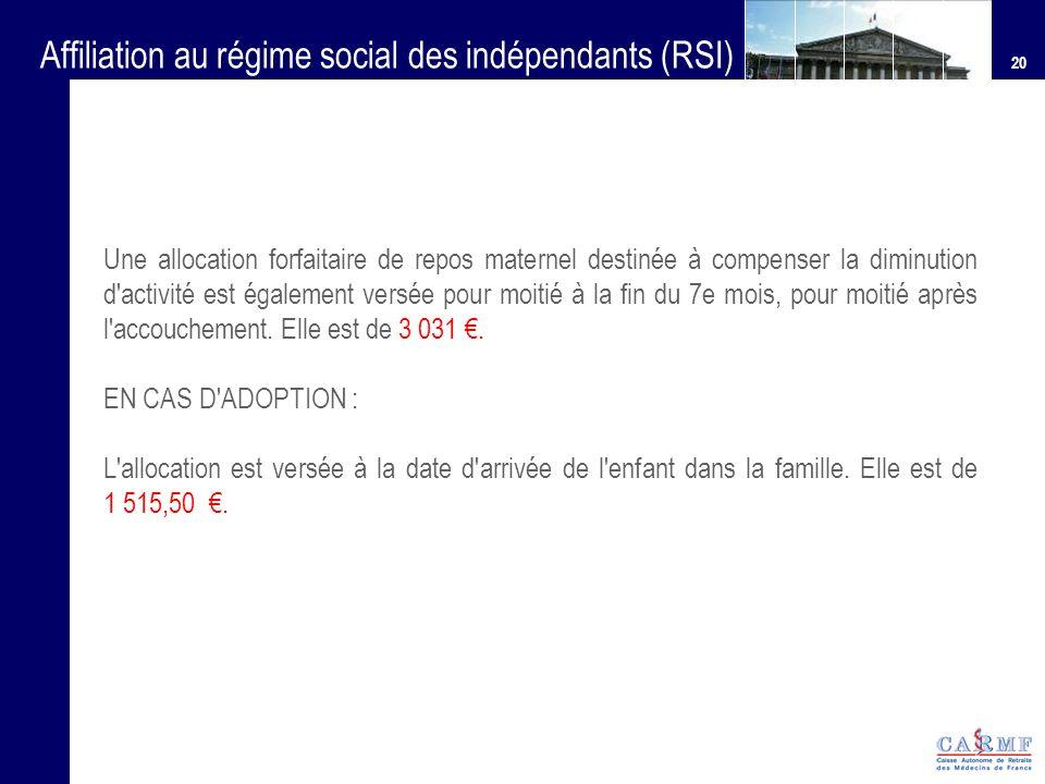 20 Affiliation au régime social des indépendants (RSI) Une allocation forfaitaire de repos maternel destinée à compenser la diminution d'activité est