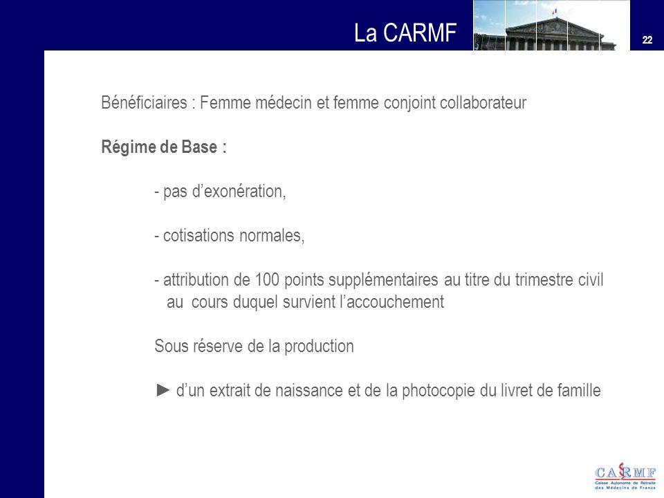22 La CARMF Bénéficiaires : Femme médecin et femme conjoint collaborateur Régime de Base : - pas dexonération, - cotisations normales, - attribution d