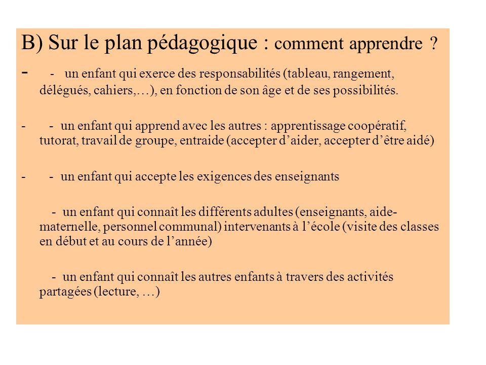 B) Sur le plan pédagogique : comment apprendre ? - - un enfant qui exerce des responsabilités (tableau, rangement, délégués, cahiers,…), en fonction d