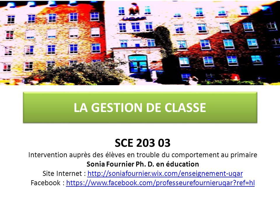 LA GESTION DE CLASSE SCE 203 03 Intervention auprès des élèves en trouble du comportement au primaire Sonia Fournier Ph. D. en éducation Site Internet