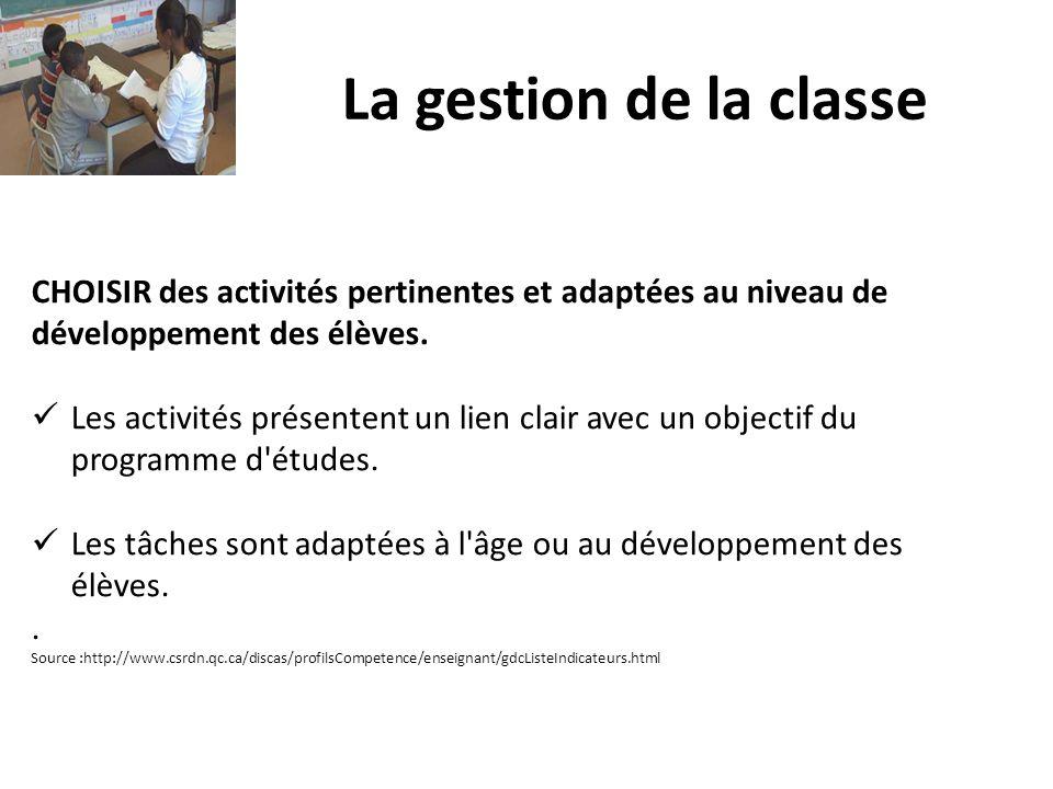 La gestion de la classe CHOISIR des activités pertinentes et adaptées au niveau de développement des élèves. Les activités présentent un lien clair av